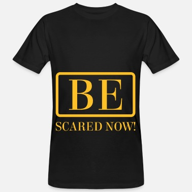 Scared be scared - Men's Organic T-Shirt