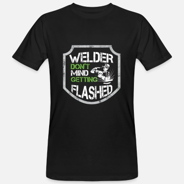 Metal Funny Welder Puns Don't Mind Getting Flashed - Men's Organic T-Shirt