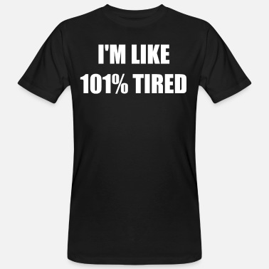 I´m Like 101% tired - Männer Bio T-Shirt