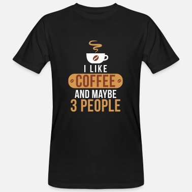Maybe I like coffee and maybe 3 people. - Men's Organic T-Shirt