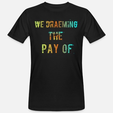 Pay The Pay of - Men's Organic T-Shirt