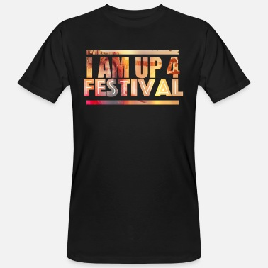 Festival I am up for festival - Men's Organic T-Shirt