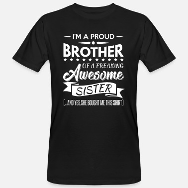 Proud I'm a proud brother of a freaking awesome sister - Økologisk T-shirt mænd