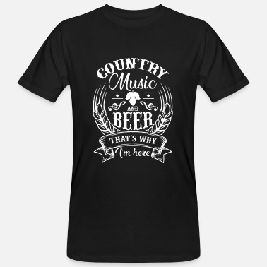 Country Country Music and Beer that's why i'm here - Miesten luomu t-paita