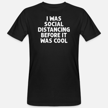 I Was Social Distancing Before It Was Cool - Men's Organic T-Shirt