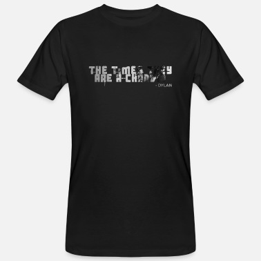 Bob Dylan The times they are a changin musician quote - Men's Organic T-Shirt