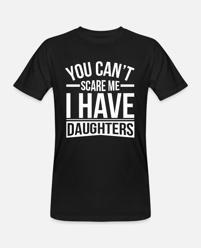 Daddy Daughter Quotes T-Shirts - Dad Shirt You can't Scare me I have Daughters - Men's Organic T-Shirt black