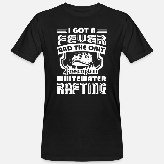 Love Whitewater Rafting T-Shirts - The Only Prescription Is Whitewater Rafting - Men's Organic T-Shirt black
