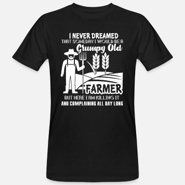And A Grumpy Be A Grumpy Old Farmer - Men's Organic T-Shirt