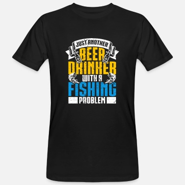 Drinker Beer Drinker With A Fishing Problem - Men's Organic T-Shirt