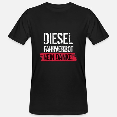 Driving Ban Diesel driving ban - No thanks! Against diesel ban - Men's Organic T-Shirt