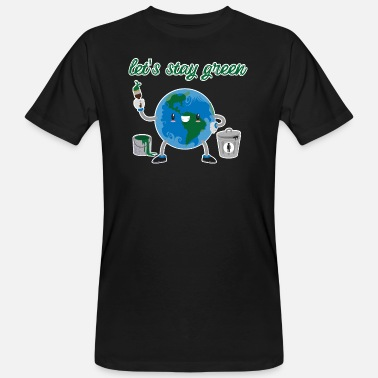 let's stay green - planet earth t-shirt humor - Men's Organic T-Shirt