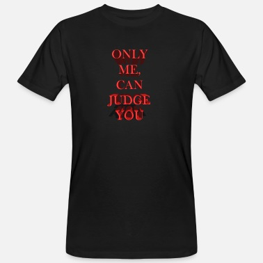 only me can judge you - Men's Organic T-Shirt