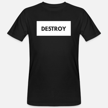 Destroyed Destroy DESTROY - Men's Organic T-Shirt