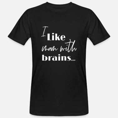 I like you with brains_white - Men's Organic T-Shirt