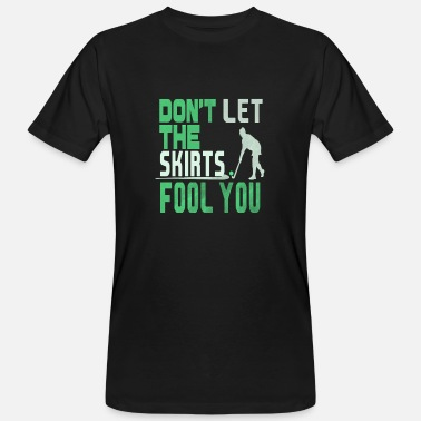 Field Hockey Skirt Don't Let the Skirts Fool You Field Hockey Player Gift - Men's Organic T-Shirt