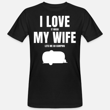Camping I Love My Wife Funny Camping Quote - Men's Organic T-Shirt
