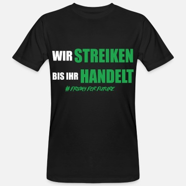 Fridays For Future Wir Streiken bis ihr handelt Fridays for Future - Männer Bio T-Shirt