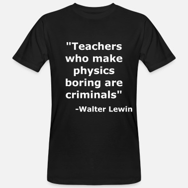 Walter Famous saying by Walter Lewin - Physics - Men's Organic T-Shirt