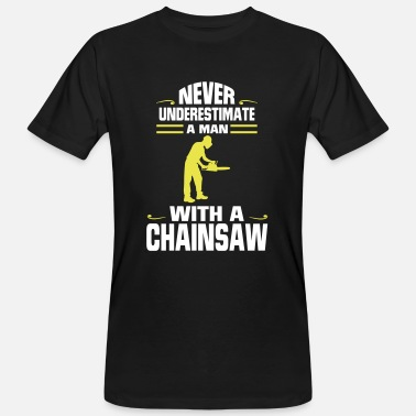 Saw NEVER UNDERESTIMATE A MAN WITH A CHAINSAW! - Men's Organic T-Shirt