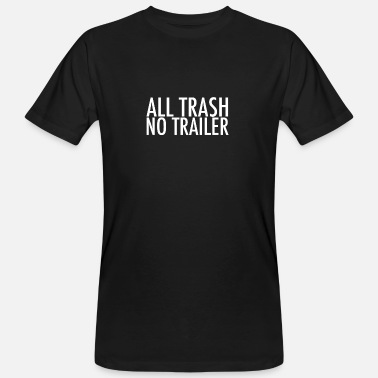 Trash No Trailer All Trash No Trailer - Männer Bio T-Shirt