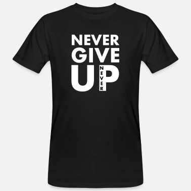 Never Give Up Never give up - motivation - Men's Organic T-Shirt