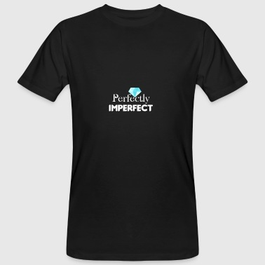 I am perfectly imperfect that it scares me a lot - Männer Bio-T-Shirt