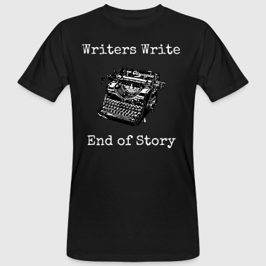 Writers Write, End of Story - Men's Organic T-shirt
