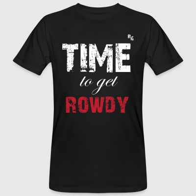 TIME TO GET ROWDY - T-shirt bio Homme