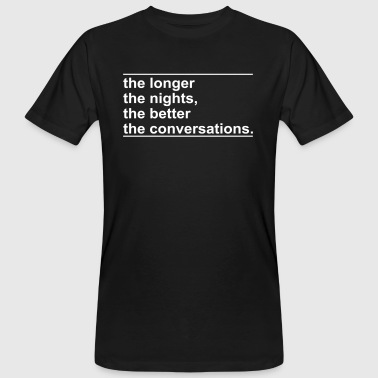 the longer the nights the better the conversations - Men's Organic T-shirt