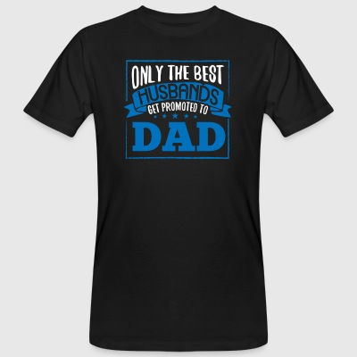 Only the best husbands get promoted to DAD - Men's Organic T-shirt
