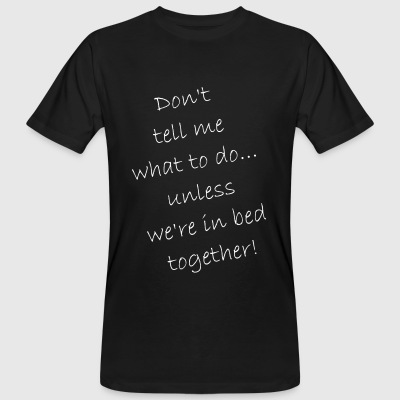 Do not tell me what to do ... just in bed - Men's Organic T-shirt