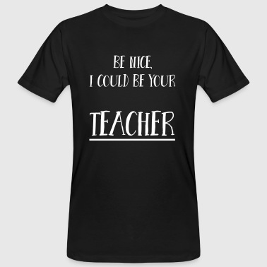Be nice, I could be your teacher - Männer Bio-T-Shirt
