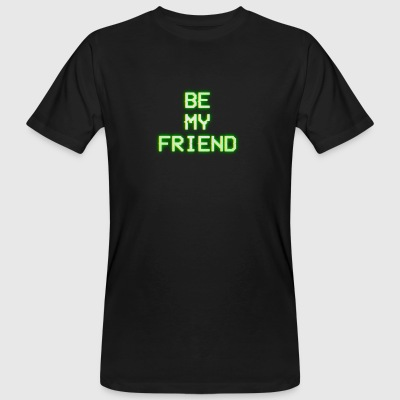 BE MY FRIEND - Männer Bio-T-Shirt