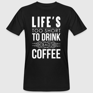 Life's too short to drink bad coffee - T-shirt bio Homme