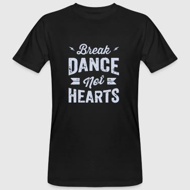 Break Dance Not Hearts - Men's Organic T-shirt