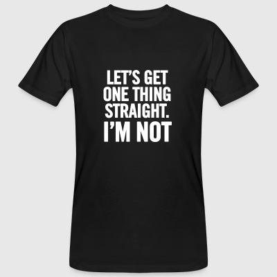 Lassen Sie s Get One Thing Straight White - Männer Bio-T-Shirt