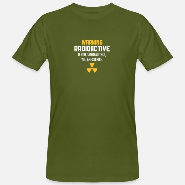 Radioactivity Jokes Radioactive! If You Can Read This,You're Sterile. - Men's Organic T-Shirt