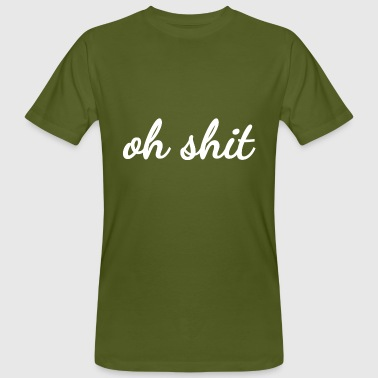Oh shit - Men's Organic T-Shirt