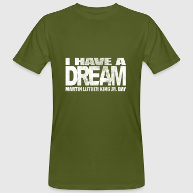 I have a dream - Martin Luther King Jr. - Men's Organic T-Shirt