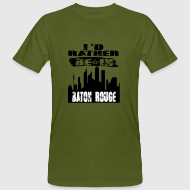 Baton Rouge Gift Id rather be in Baton Rouge - Men's Organic T-Shirt