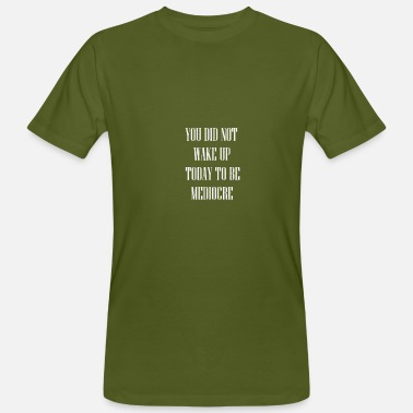 Mediocre Do not be mediocre! - Men's Organic T-Shirt