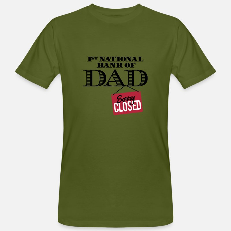 Bank T-Shirts - 1st national bank of dad - Sorry closed - Men's Organic T-Shirt moss green