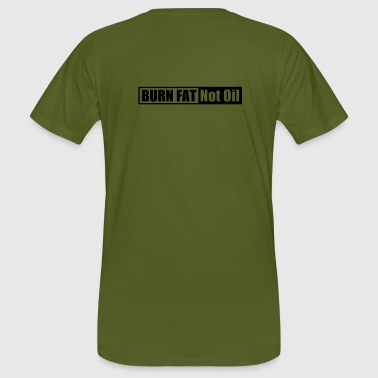 Burn Fat - Not Oil - Männer Bio-T-Shirt