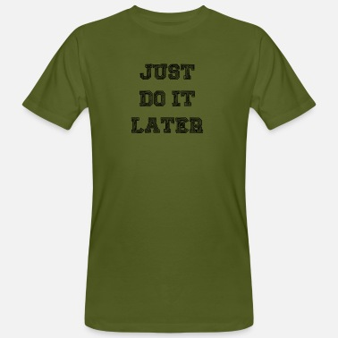 Just Do It Later JUST DO IT LATER - Männer Bio T-Shirt