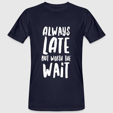 Always Late But Worth The Wait - Men's Organic T-shirt