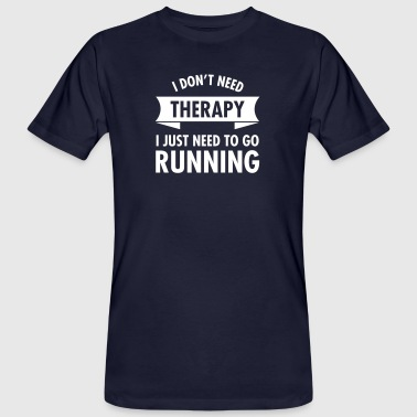 I Don't Need Therapy - I Just Need To Go Running - Mannen Bio-T-shirt