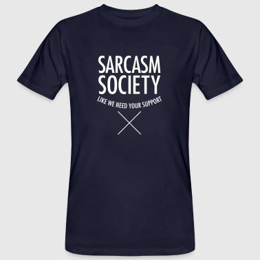 Sarcasm Society - Like We Need Your Support - Camiseta ecológica hombre