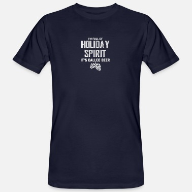 Spirit I'm full of HOLIDAY SPIRIT It's called BEER - Men's Organic T-Shirt