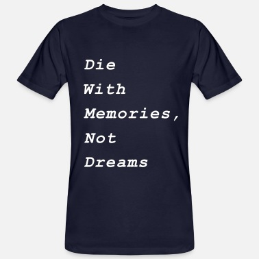 Live Your Dream The with memories not dreams live your dream - Men's Organic T-Shirt